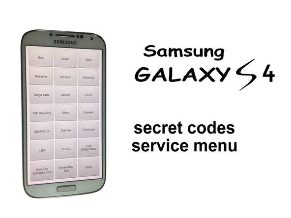 Samsung Galaxy S4 - Secret Codes, Service / Test Menu