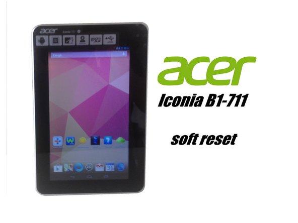 Acer Iconia B1-710 / B1-711 -  Soft Reset