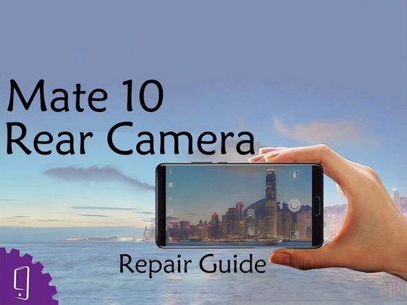 Huawei Mate 10 Back camera Replacement