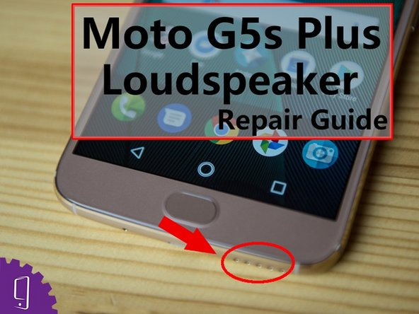 Moto G5s Plus Loudspeaker Replacement