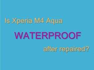 How to test Sony Xperia M4 Aqua waterproof after repaired?