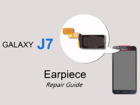 Samsung Galaxy J7 Ear Speaker (video) Replacement